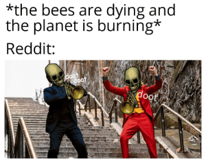 Education is important but Spooktober is importanter: *the bees are dying and  the planet is burning*  Reddit  doot  doot  doot Education is important but Spooktober is importanter