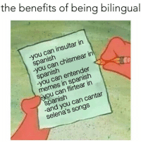 🙌🏻💯😂 the best Follow @puro_jajaja memes sepasan mexicansbelike mexicanproblems: the benefits of being bilingual  -you can insultar in  spanish  -you can chismear in  spanish  -you can entender  memes in spanish  you can flirtear in  spanish  -and you can cantar  selena's songs 🙌🏻💯😂 the best Follow @puro_jajaja memes sepasan mexicansbelike mexicanproblems