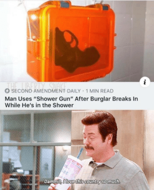 """Memes, Shower, and American: THE BERTY SMA  SECOND AMENDMENT DAILY 1 MIN READ  Man Uses """"Shower Gun"""" After Burglar Breaks In  While He's in the Shower  Dammit, 0love this country so much How American people probably shower via /r/memes https://ift.tt/2YhGHJq"""