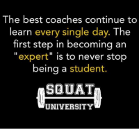 Adidas, Ass, and Gym: The best coaches continue to  learn every single day  The  first step in becoming an  expert  is to never stop  being a student.  SQUAT  UNIVERSITY A good coach or teacher never stops being a student. This has been something I have not only tried to teach with Squat University over the past year & a half but something I continually try to live by everyday myself. Learning should never stop. When you take it upon yourself to learn something new everyday and become a student of the process, doors will open and you will be amazed at what you will find🔥🔥 . Stay patient, stay humble, work your ass off and never stop being a student! 📚🏋🏽 --------------- Squat University is the ultimate guide to realizing the strength to which the body is capable of. The information within these pages are provided to empower you to become a master of your physical body. Through these teachings you will find what is required in order to rid yourself of pain, decrease risk for injury, and improve your strength and athletic performance. ________________________________ Squat SquatUniversity Powerlifting weightlifting crossfit training wod workout gym exercisescience fit fitfam fitness fitspo oly olympicweightlifting hookgrip nike adidas lift mobility quotes instaquote motivation motivationmonday motivated crossfitter quotestoliveby