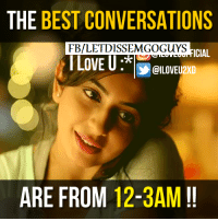conversate: THE BEST CONVERSATIONS  FB/LETDISSEMGOGuYS  ICIAL  LOVE U  ARE FROM 12-3AM