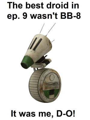 The greatest crossover: The best droid in  ep. 9 wasn't BB-8  It was me, D-O! The greatest crossover