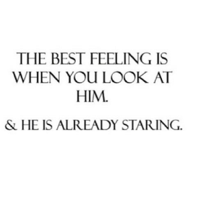 https://iglovequotes.net/: THE BEST FEELING IS  WHEN YOU LOOK AT  HIM.  & HE IS ALREADY STARING. https://iglovequotes.net/