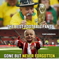 Football, Memes, and Saw: THE BEST-FOOTBALL FANS  Credit Foothallsinsta  GONE BUT NEVER FORGOTTEN The best fans 😰😭 I saw this post and I had to remake it, it made me real sad to be honest. BradleyLowery ClovisAcostaFernandes