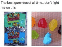 Best, Time, and Fight: The best gummies of all time.. don't fight  me on this
