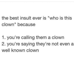 "Dank, Memes, and Target: the best insult ever is ""who is this  clown"" because  1. you're calling them a clowrn  2. you're saying they're not even a  well known clown meirl by YogurtPancake MORE MEMES"