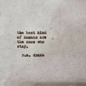 Best Kind: the best kind  of humans are  the ones who  stay.  rom, drake