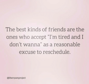 "Dank, Friends, and Best: The best kinds of friends are the  ones who accept ""T'm tired and I  don't wanna""as a reasonable  excuse to reschedule.  0)  @thenyamproject Shoutout to the best kinds of friends!  (via The NYAM Project)"