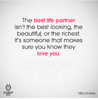 Beautiful, Life, and Love: The best life partner  isn't the best looking, the  beautiful, or the richest.  It's someone that makes  sure you know they  love you  RELATIONSHIP  http://rrul.es  RULES