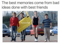 😜😏😒😂: The best memories come from bad  ideas done with best friends  humourhub 😜😏😒😂
