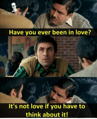 """O Sochna pade to kya ghanta pyaar hua?!""   - Rockstar (2011): THE BEST MOVIE  ES  Have you ever been in love?  It's not love if you have to  think about it! ""O Sochna pade to kya ghanta pyaar hua?!""   - Rockstar (2011)"