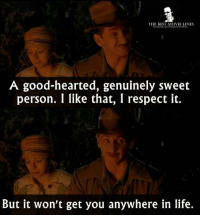 - Sweet and Lowdown 1999: THE BEST MOVIE LINES  A good-hearted, genuinely sweet  person. I like that, I respect it.  But it won't get you anywhere in life. - Sweet and Lowdown 1999