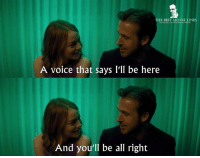 Memes, Best, and Movie: THE BEST MOVIE LINES  A voice that says I'll be here  And you'll be all right - La La Land 2016
