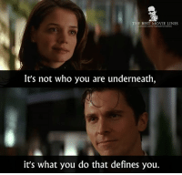 - Batman Begins 2005: THE BEST MOVIE LINES  ebook.con/Thebestmovielines  It's not who you are underneath,  it's what you do that defines you. - Batman Begins 2005