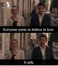 Love, Memes, and Best: THE BEST MOVIE LINES  Everyone wants to believe in love.  It sells. - Before Sunset 2004