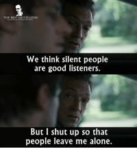 Memes, 🤖, and End of the World: THE BEST MOVIE LINES  facebook.com/Thebestmovelnes  We think silent people  are good listeners.  But I shut up so that  people leave me alone. - It's Only the End of the World 2016