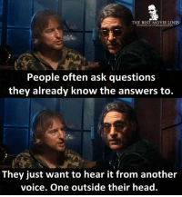 Facebook, Head, and Memes: THE BEST MOVIE LINES  facebook.com/Thebestmovicines  People often ask questions  they already know the answers to.  They just want to hear it from another  voice. One outside their head. - Inherent Vice 2014