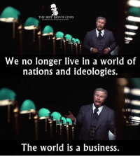 Memes, Ideology, and 🤖: THE BEST MOVIE LINES  focebook.com/Thebestmovielines  We no longer live in a world of  nations and ideologies.  The world is a business. Network (1976)