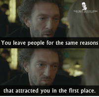 - My King (2015): THE BEST MOVIE LINES  focebook.com/Thebestrmovielnes  You leave people for the same reasons  that attracted you in the first place. - My King (2015)