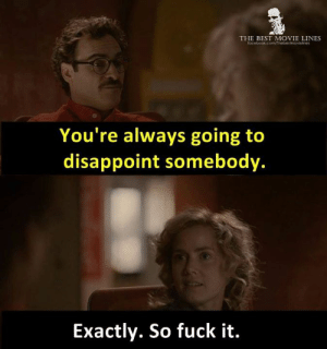 Instagram, Memes, and Best: THE BEST MOVIE LINES  focebook.comthebestmovieines  You're always going to  disappoint somebody.  Exactly. So fuck it. - Her (2013)  IG: Instagram.com/thebestmovielinesofficial