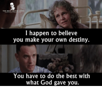 Forrest Gump, Memes, and 🤖: THE BEST MOVIE LINES  I happen to believe  you make your own destiny.  You have to do the best with  what God gave you. Forrest Gump 1994