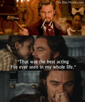 "Django, Django Unchained, and Instagram: The Best Movie Lines  "" I hat was the best acting  l've ever seen in my whole life."" In Django Unchained, When Calvin Candie smashes his hand on the dinner table, DiCaprio accidentally crushed a small stemmed glass with his palm and really began to bleed. He ignored it, stayed in character, and continued with the scene.  IG: Instagram.com/thebestmovielinesofficial"