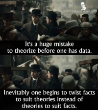 Memes, Sherlock Holmes, and Suits: THE BEST MOVIE LINES  It's a huge mistake  to theorize before one has data.  Inevitably one begins to twist facts  to suit theories instead of  theories to suit facts. - Sherlock Holmes 2009