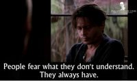 Memes, Best, and Movie: THE BEST MOVIE LINES  People fear what they don't understand.  They always have. - Transcendence 2014
