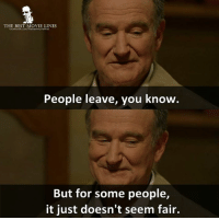 Memes, Best, and Movie: THE BEST MOVIE LINES  People leave, you know.  But for some people,  it just doesn't seem fair. - Boulevard (2014 film)