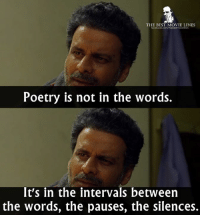 - Aligarh (film) 2016: THE BEST MOVIE LINES  Poetry is not in the words.  It's in the intervals between  the words, the pauses, the silences. - Aligarh (film) 2016