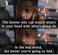 - Training Day 2001: THE BEST MOVIE LINES  The sooner you can match what's  in your head with what's going on  in the real world,  the better you're going to feel. - Training Day 2001
