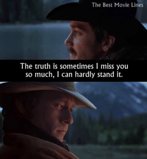 Memes, Best, and Movie: The Best Movie Lines  The truth is sometimes I miss you  so much, I can hardly stand it. We all miss him, Jake 😔  - Brokeback Mountain (2005)