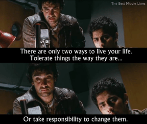 - Rang De Basanti (2006)  IG: Instagram.com/thebestmovielinesofficial: The Best Movie Lines  There are only two ways to live your life.  Tolerate things the way they are...  Or take responsibility to change them - Rang De Basanti (2006)  IG: Instagram.com/thebestmovielinesofficial