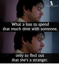Memes, Best, and Movie: THE BEST MOVIE LINES  What a loss to spend  that much time with someone,  only to find out  that she's a stranger. - Eternal Sunshine of the Spotless Mind 2004