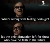 Memes, 🤖, and Best Movies: THE BEST MOVIE LINES  What's wrong with feeling nostalgic?  It's the only distraction left for those  who have no faith in the future. - The Great Beauty 2013