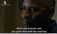 Memes, Best, and Equalizer: THE BEST MOVIE LINES  When you pray for rain,  you gotta deal with the mud too. - The Equalizer 2014