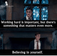 Memes, Phoenix, and 🤖: THE BEST MOVIE LINES  Working hard is important, but there's  something that matters even more.  Believing in yourself. - Harry Potter and the Order of the Phoenix 2007