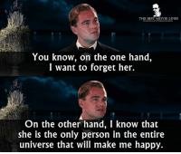 Memes, Best, and Happy: THE BEST MOVIE LINES  You know, on the one hand,  I want to forget her.  On the other hand, I know that  she is the only person in the entire  universe that will make me happy. 500 days of Daisy Buchanan #TomHansen #JayGatsby