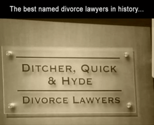 Aptly named.: The best named divorce lawyers in history...  DITCHER, QUICK  & HYDE  DIVORCE LAWYERS Aptly named.