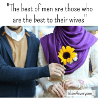 "Memes, I Am the Best, and The Prophet: ""The best of men are those who  are the best to their wives  islam teveryone The Prophet (peace and blessings of Allaah be upon him) enjoined kind treatment and honouring of one's wife, and he described the best of people as those who are best to their wives. He said: ""The best of you are those who are the best to their wives, and I am the best of you to my wives."" Narrated by al-Tirmidhi, 3895; Ibn Maajah, 1977; classed as saheeh by al-Albaani in Saheeh al-Tirmidhi."