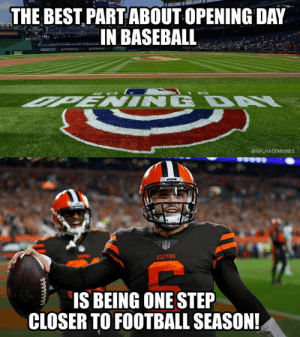 No disrespect but...: THE BEST PARTABOUT OPENING DAY  IN BASEBALL  ONFLHATEMEMES  BROWNS  IS BEING ONE STEP  CLOSER TO FOOTBALL SEASON No disrespect but...