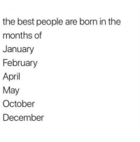 Best, April, and May: the best people are born in the  months of  January  February  April  May  October  December Do y'all agree with this or nah? 👇🎂🤔 https://t.co/nhUiFQOA2v