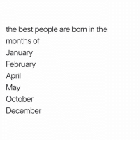 Funny, Memes, and Best: the best people are born in the  months of  January  February  April  May  October  December Do you agree with this? 👀 . KraksTV Entertainment Funny