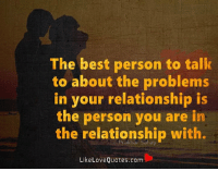The Best Person To Talk To About The Problems In Your Relationship