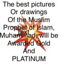 Muslim, Best, and Drawings: The best pictures  Or drawings  Of the Muslim  Prophet of Islam,  Muharmad will be  Awarded Gold  nd  PLATINUM
