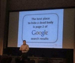 Dank, Google, and Memes: The best place  to hide a dead body  is page 2 of  Google  search results Oooof yeah by Crispyray MORE MEMES