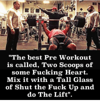 "word @lwthemachine @powerliftingmotivation powerliftingmotivation: ""The best Pre Workout  is called, Two Scoops of  some Fucking Heart.  Mix it with a Tall Glass  of Shut the Fuck Up and  do The Lift"". word @lwthemachine @powerliftingmotivation powerliftingmotivation"