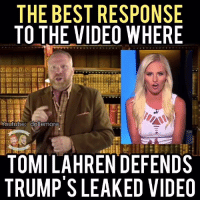 Maybe Trump grabbed her in the pussy: THE BEST RESPONSE  TO THE VIDEO WHERE  Youtube: dollemore  TOMILAHREN DEFENDS  TRUMP'S LEAKED VIDEO Maybe Trump grabbed her in the pussy