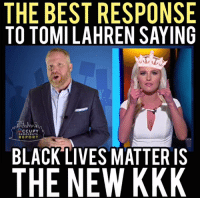 Here's why Tomi Lahren is an ignorant fool.  Video by Occupy Democrats, LIKE our page for more!: THE BEST RESPONSE  TO TOMILAHREN SAYING  CCUPY  DEMOCRATS  REPORT  BLACK LIVES MATTER IS  THE NEW KKK Here's why Tomi Lahren is an ignorant fool.  Video by Occupy Democrats, LIKE our page for more!