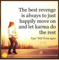 """<3: The best revenge  is always to just  happily move on  and let karma do  the rest  Type """"YES' if you agree  BHBH <3"""